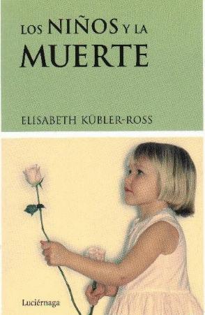 Los niños y la muerte / Carta para un niño con Cáncer (Elisabeth Kübler-Ross)
